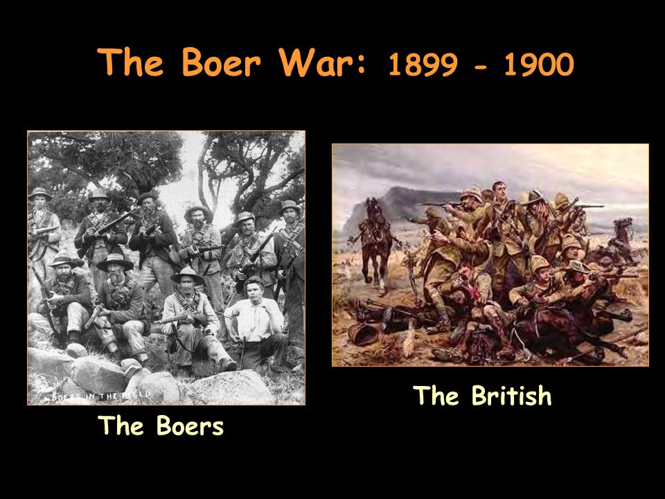 The Boer War: 1899 - 1900 The Boers The British