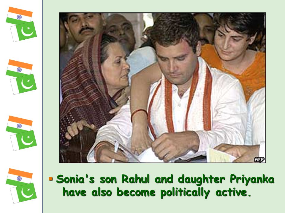 Sonia's son Rahul and daughter Priyanka have also become politically active. Sonia's son Rahul and daughter Priyanka have also become politically acti