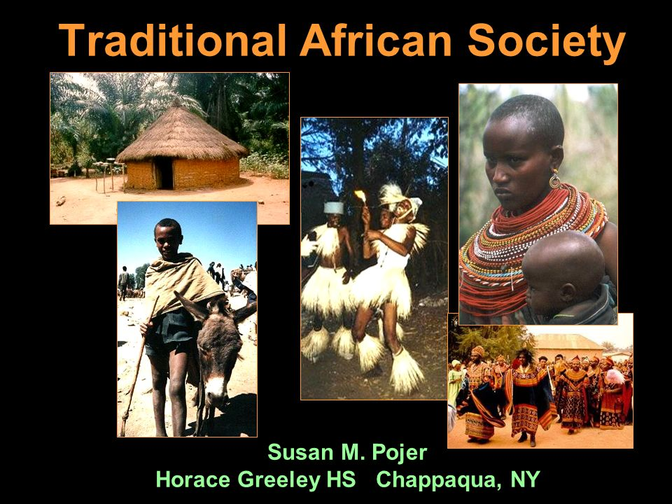Traditional African Society Susan M. Pojer Horace Greeley HS Chappaqua, NY