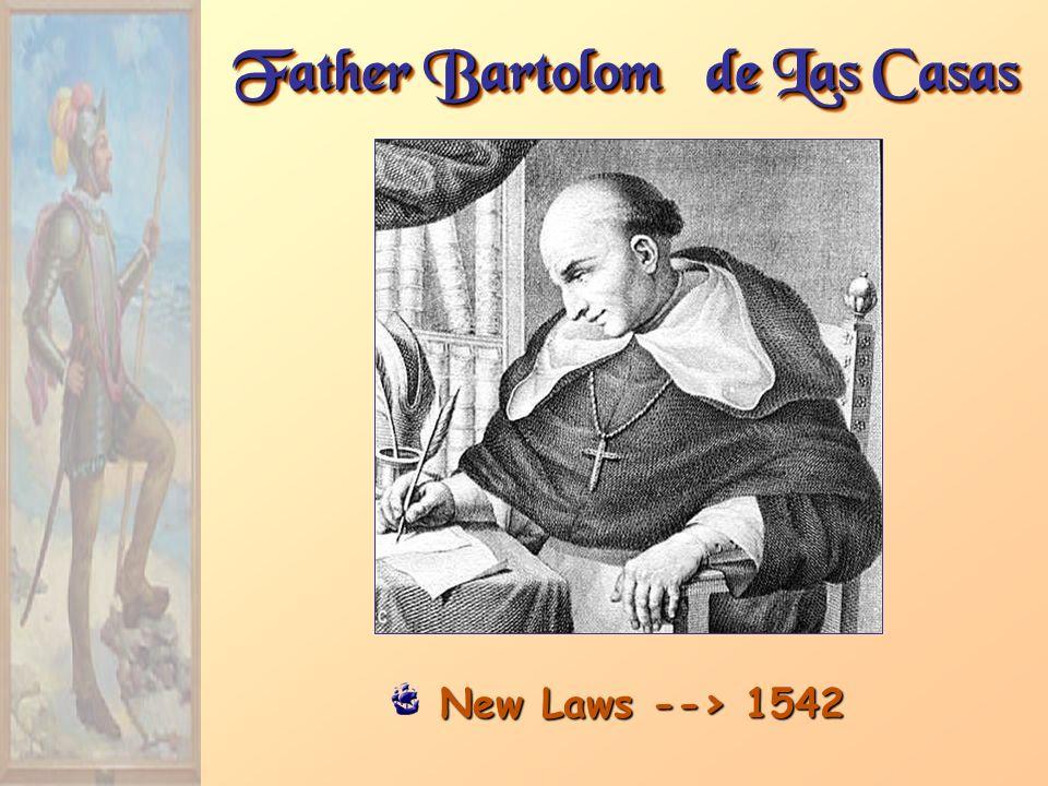 Father Bartolomé de Las Casas New Laws --> 1542