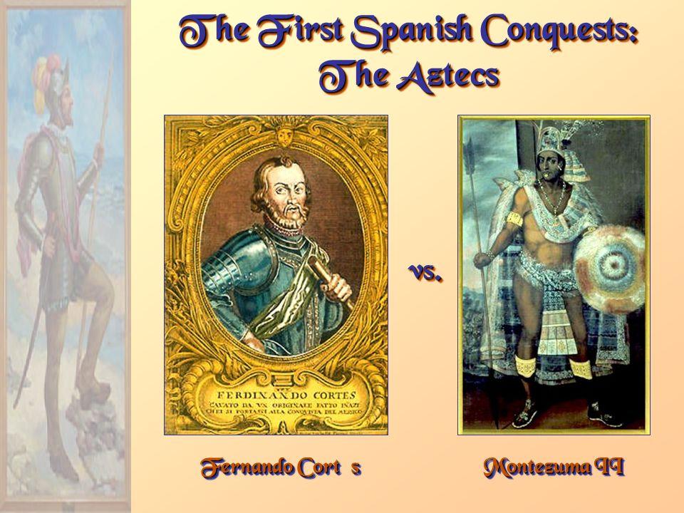 Fernando Cortés The First Spanish Conquests: The Aztecs Montezuma II vs.vs.