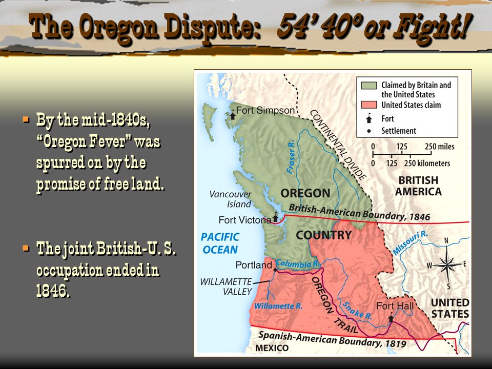 The Oregon Dispute: 54 40º or Fight! By the mid-1840s, Oregon Fever was spurred on by the promise of free land. The joint British-U. S. occupation end