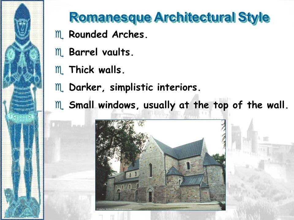 Romanesque Architectural Style e Rounded Arches. e Barrel vaults. e Thick walls. e Darker, simplistic interiors. e Small windows, usually at the top o