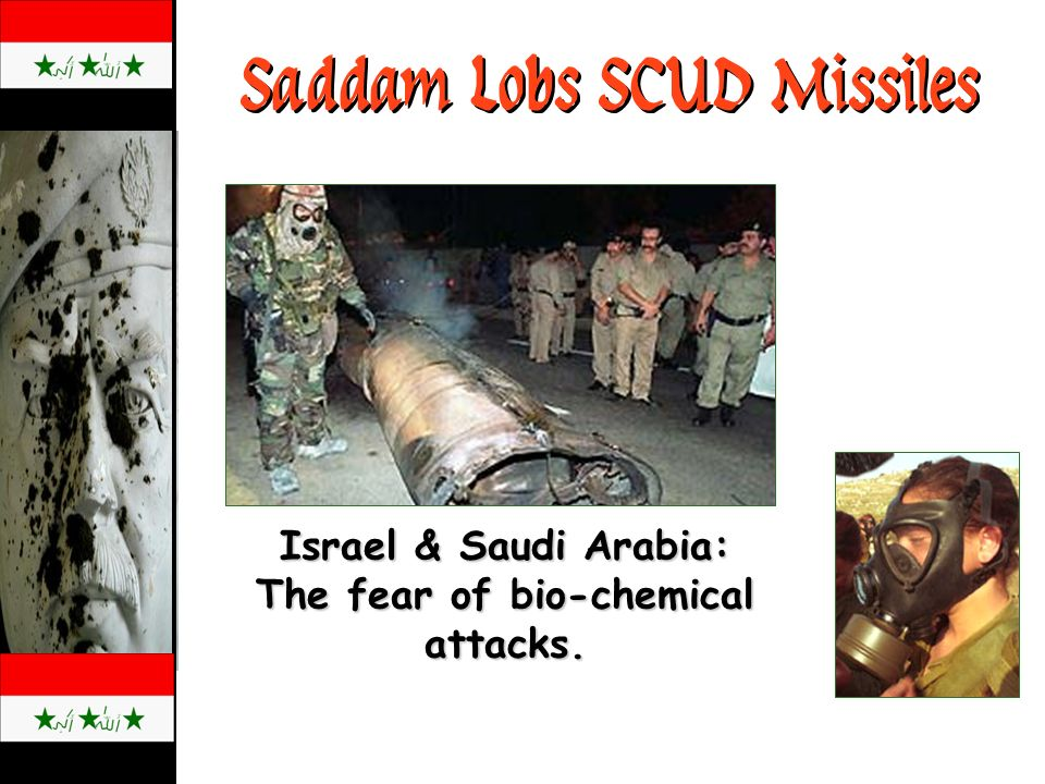 Saddam Lobs SCUD Missiles Israel & Saudi Arabia: The fear of bio-chemical attacks.