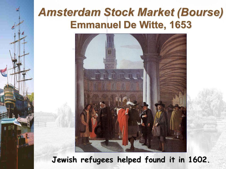 Amsterdam Stock Market (Bourse) Emmanuel De Witte, 1653 Jewish refugees helped found it in 1602.