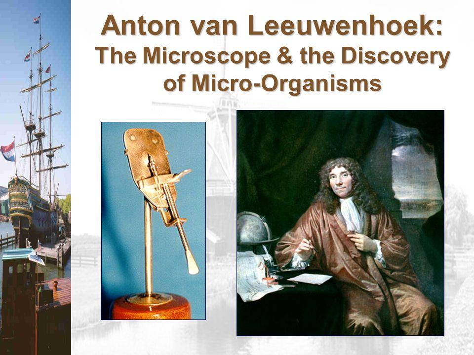 Anton van Leeuwenhoek: The Microscope & the Discovery of Micro-Organisms