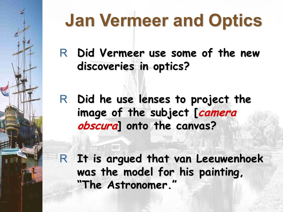 Jan Vermeer and Optics RDid Vermeer use some of the new discoveries in optics.