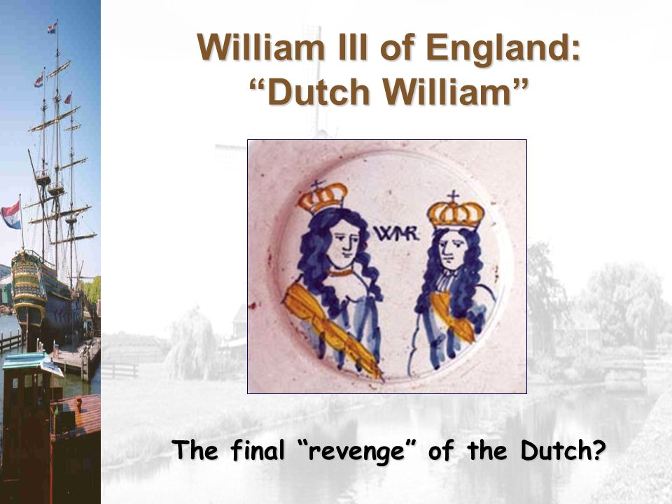 William III of England: Dutch William The final revenge of the Dutch