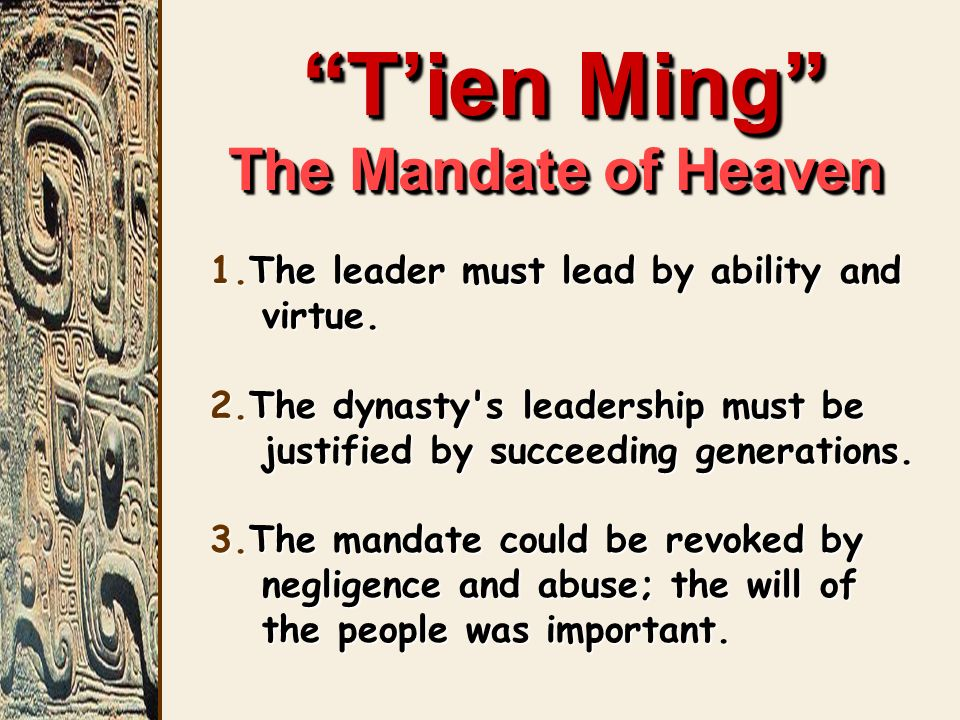 Tien Ming The Mandate of Heaven 1.The leader must lead by ability and virtue.