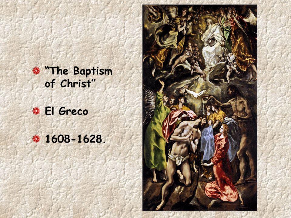 ¬ The Baptism of Christ ¬ El Greco ¬ 1608-1628.