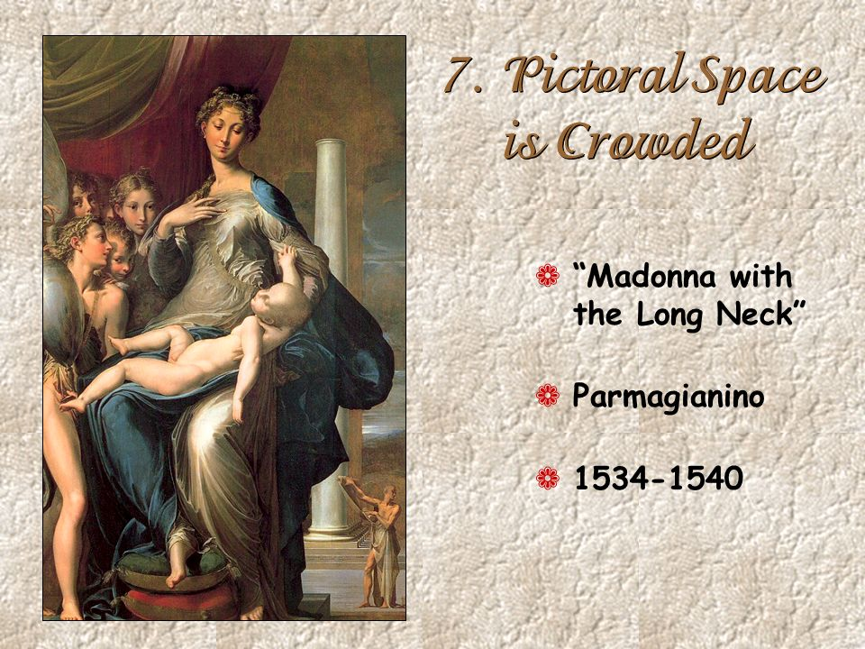7. Pictoral Space is Crowded ¬ Madonna with the Long Neck ¬ Parmagianino ¬ 1534-1540