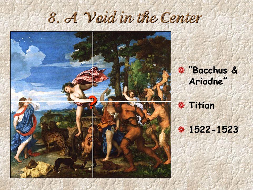 8. A Void in the Center ¬ Bacchus & Ariadne ¬ Titian ¬ 1522-1523 ? ?