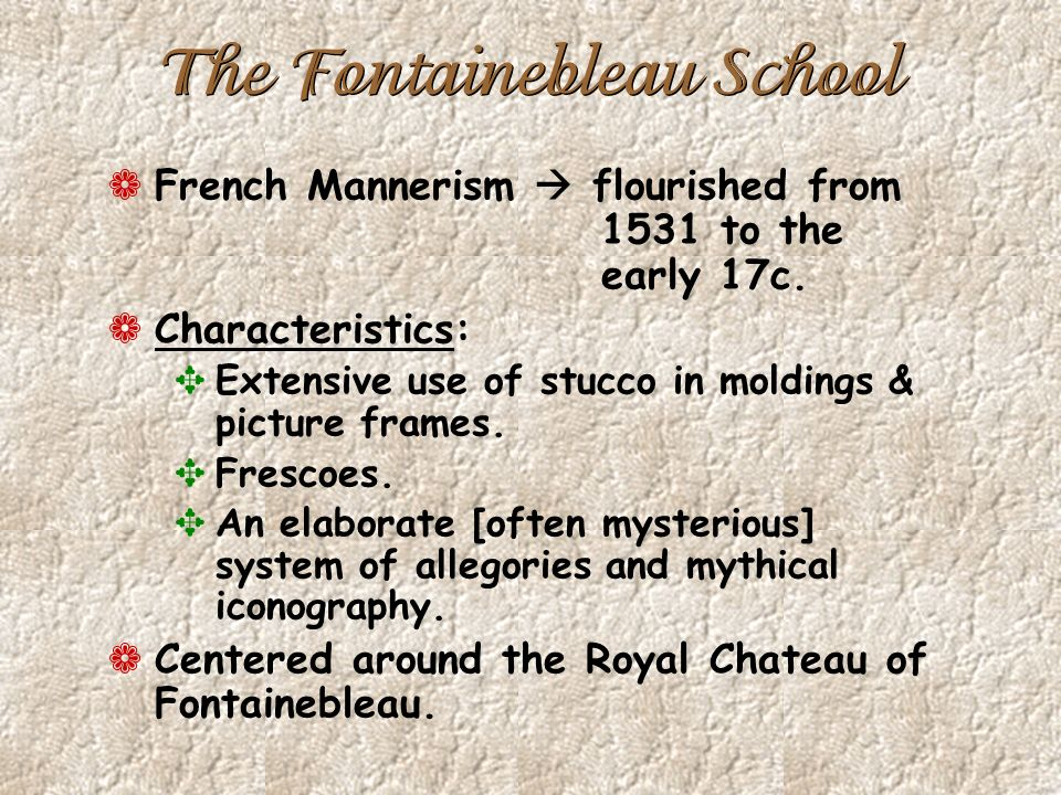 The Fontainebleau School ¬ French Mannerism flourished from 1531 to the early 17c.