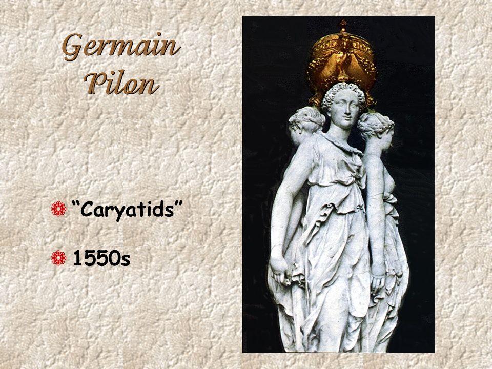 Germain Pilon ¬ Caryatids ¬ 1550s