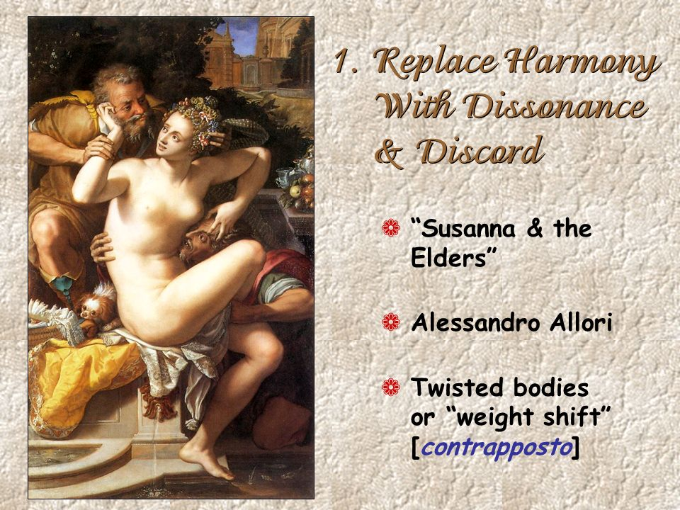 1. Replace Harmony With Dissonance & Discord ¬ Susanna & the Elders ¬ Alessandro Allori ¬ Twisted bodies or weight shift [contrapposto]