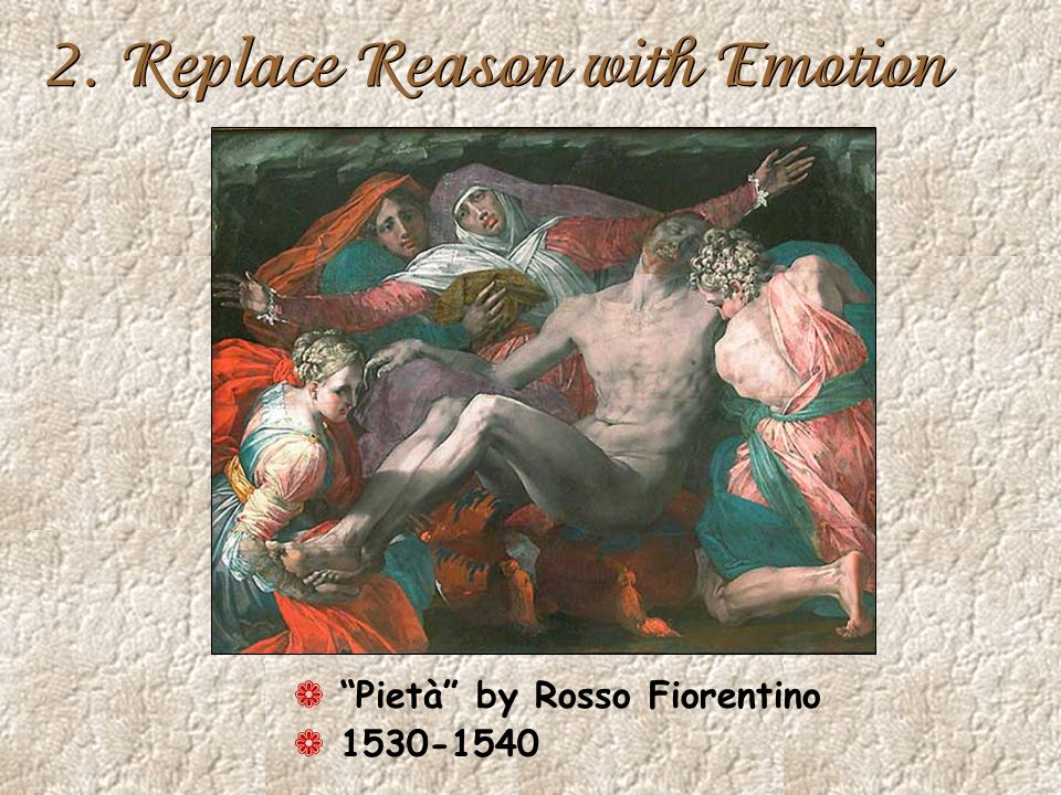 2. Replace Reason with Emotion ¬ Pietà by Rosso Fiorentino ¬ 1530-1540