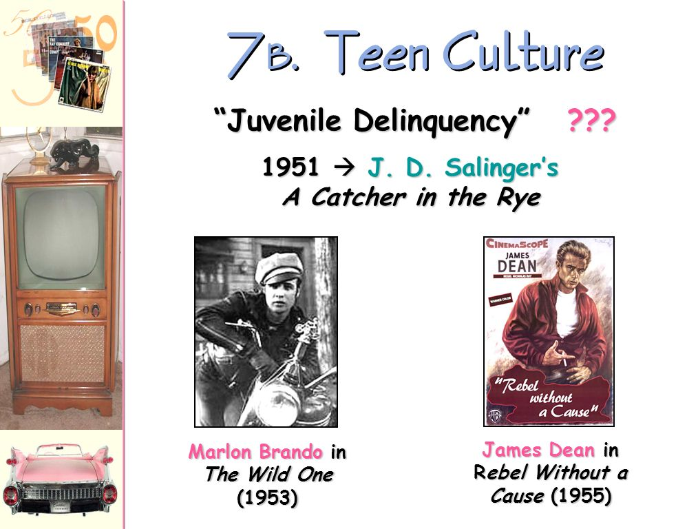 7 A.Teen Culture In the 1950s the word teenager teenager entered the American language.