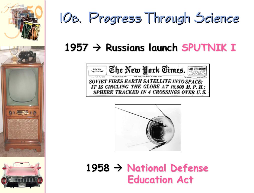10A. Progress Through Science 1951 -- First IBM Mainframe Computer 1952 -- Hydrogen Bomb Test 1953 -- DNA Structure Discovered 1954 -- Salk Vaccine Te