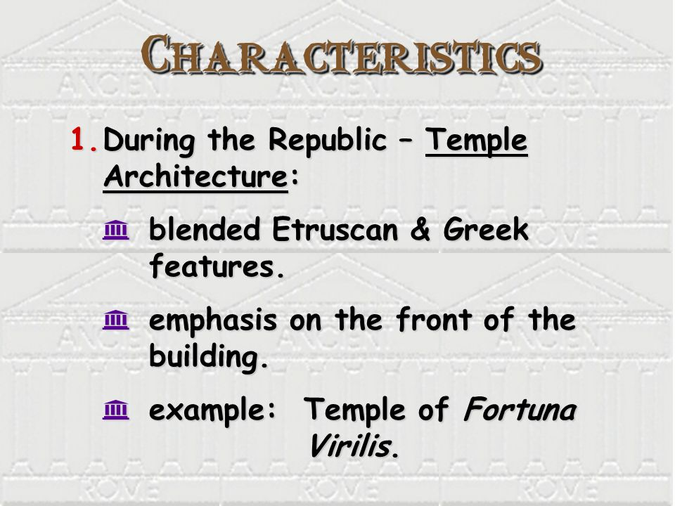 CharacteristicsCharacteristics 1.During the Republic – Temple Architecture: K blended Etruscan & Greek features. K emphasis on the front of the buildi