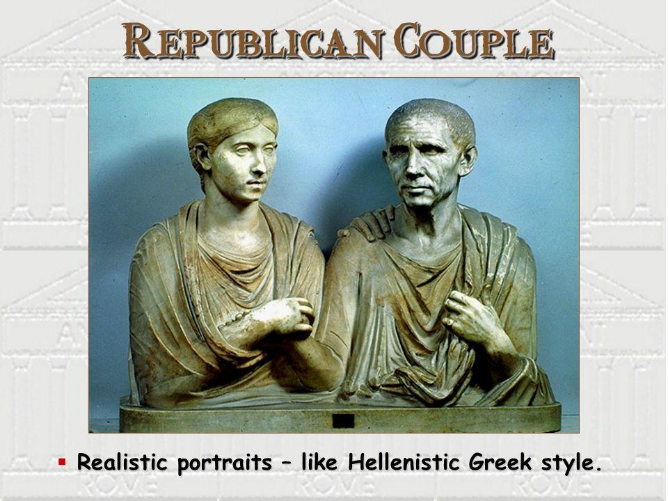 Republican Couple Realistic portraits – like Hellenistic Greek style. Realistic portraits – like Hellenistic Greek style.