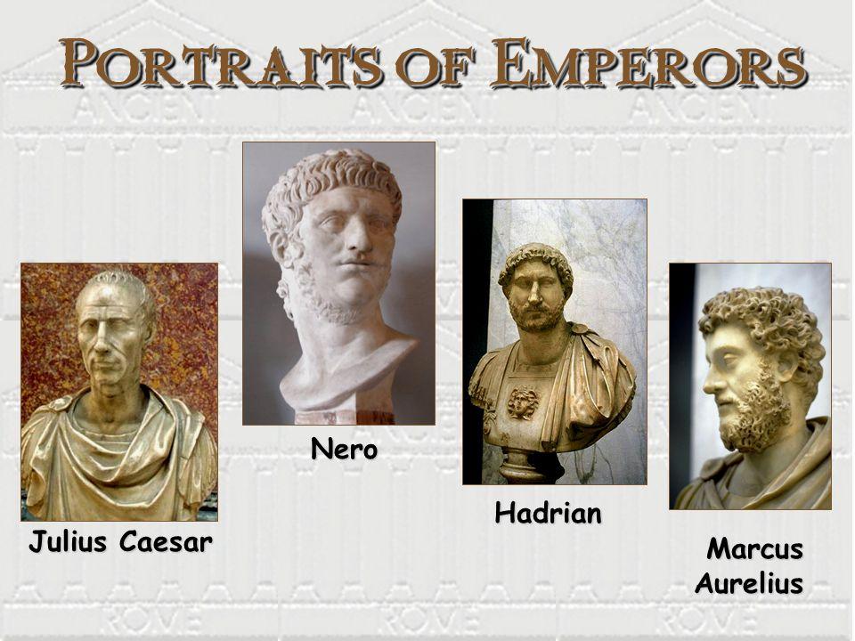 Portraits of Emperors Julius Caesar Julius Caesar Nero Nero Hadrian Hadrian Marcus Aurelius Marcus Aurelius