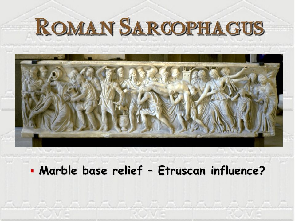 Roman Sarcophagus Marble base relief – Etruscan influence? Marble base relief – Etruscan influence?