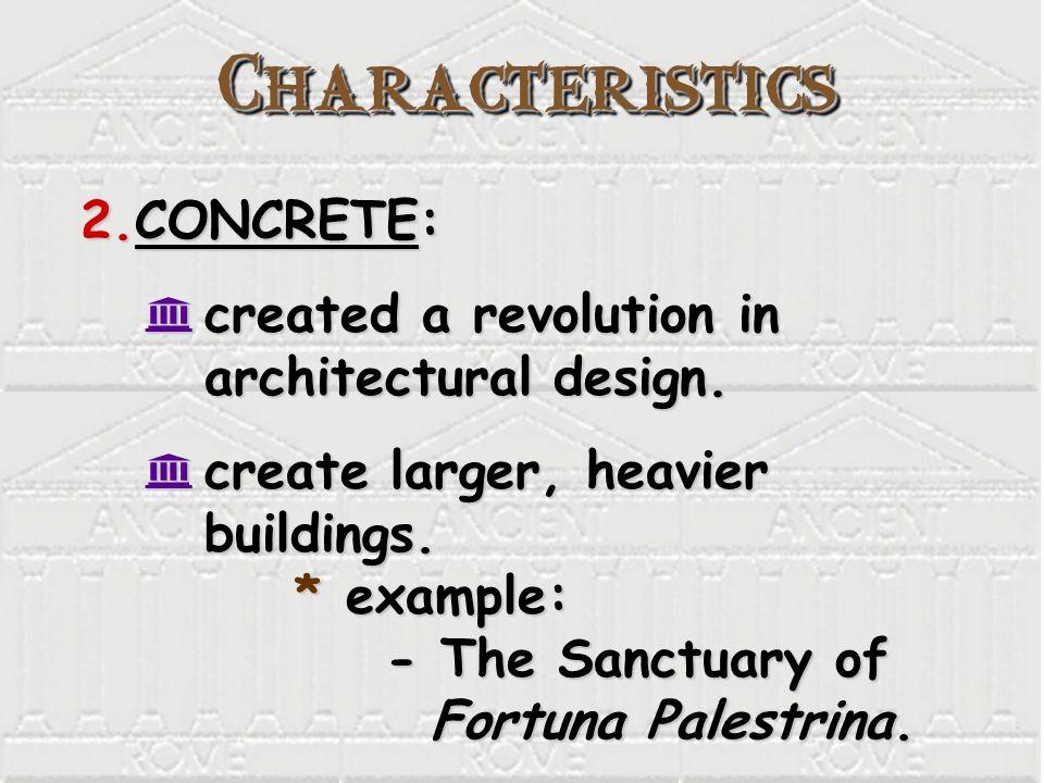 CharacteristicsCharacteristics 2.CONCRETE: K created a revolution in architectural design. K create larger, heavier buildings. * example: - The Sanctu