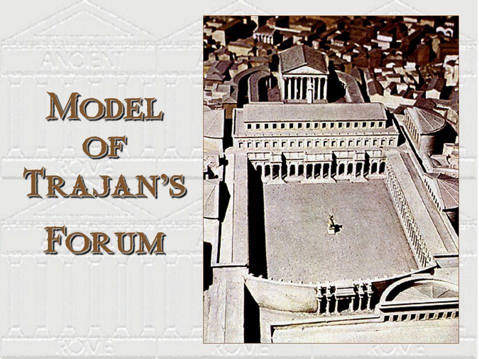 Model of Trajan s Forum Forum