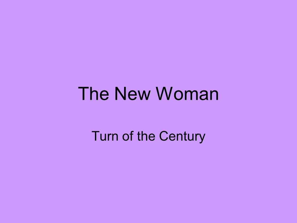The New Woman Turn of the Century