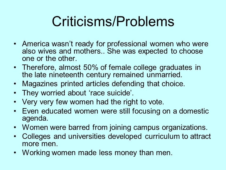 Criticisms/Problems America wasnt ready for professional women who were also wives and mothers..