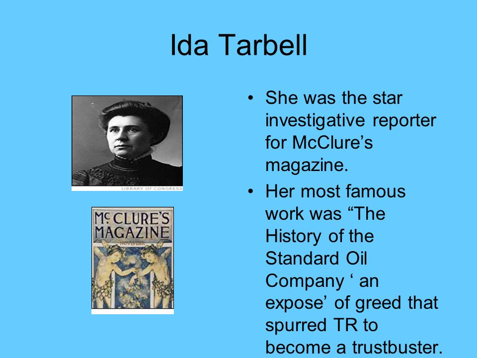 Ida Tarbell She was the star investigative reporter for McClures magazine.