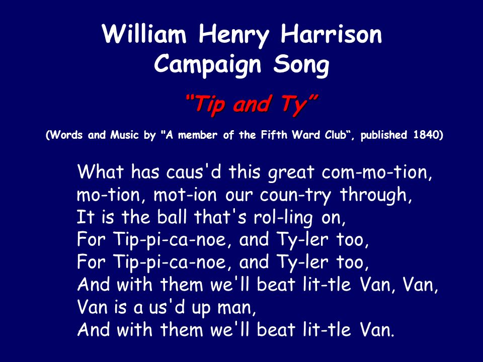 William Henry Harrison Campaign Song Tip and Ty Tip and Ty (Words and Music by