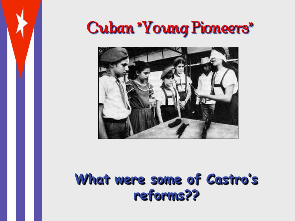 Cuban Young Pioneers What were some of Castros reforms??
