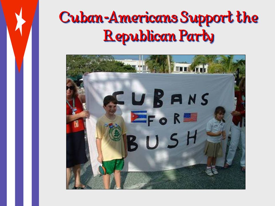 Cuban - Americans Support the Republican Party