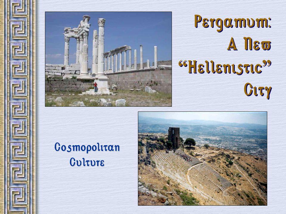 Pergamum: A New Hellenistic City Cosmopolitan Culture