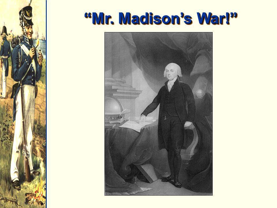 Mr. Madisons War!