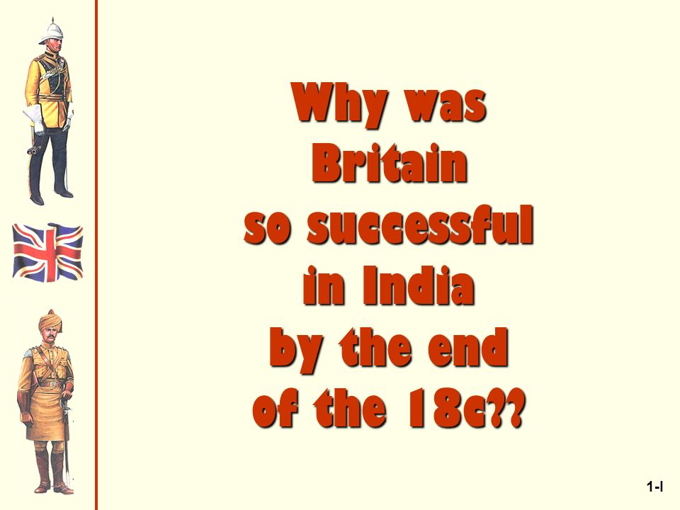 Why was Britain so successful in India by the end of the 18c 1-I