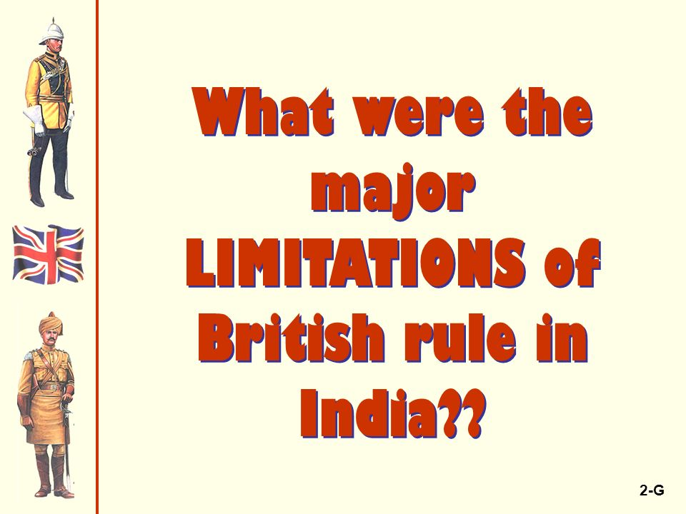 2-G What were the major LIMITATIONS of British rule in India??