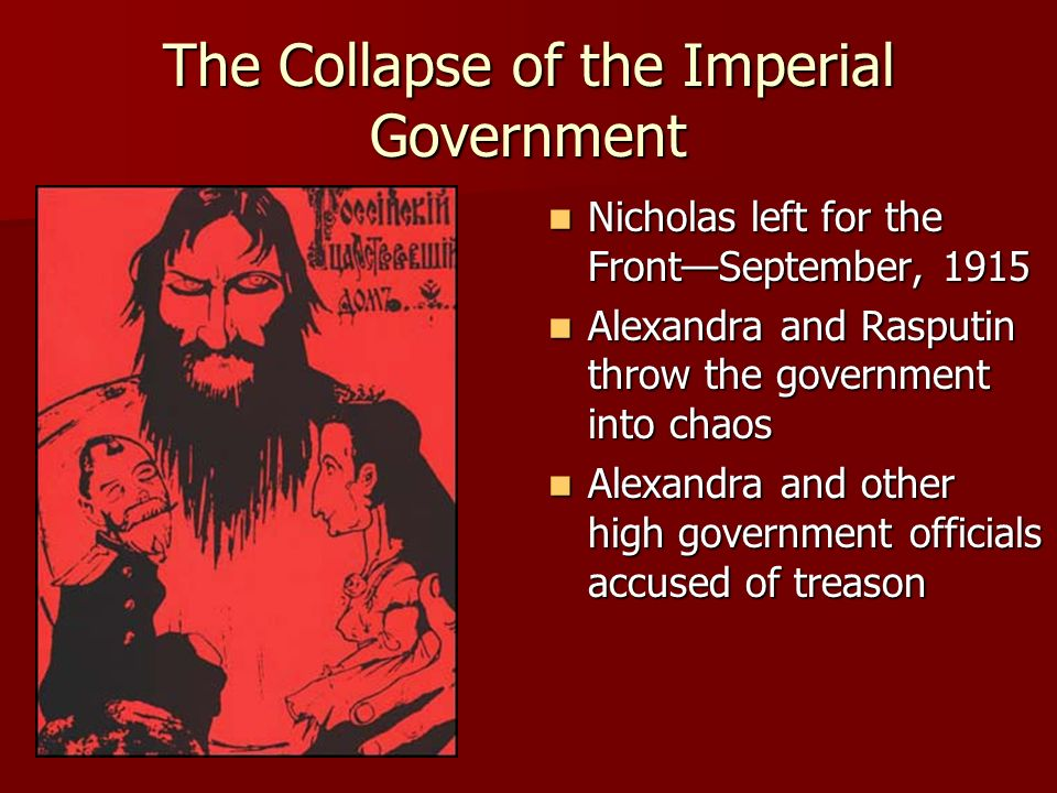 The Collapse of the Imperial Government Nicholas left for the FrontSeptember, 1915 Nicholas left for the FrontSeptember, 1915 Alexandra and Rasputin t