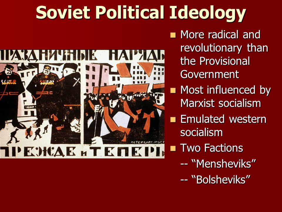 Soviet Political Ideology More radical and revolutionary than the Provisional Government More radical and revolutionary than the Provisional Governmen