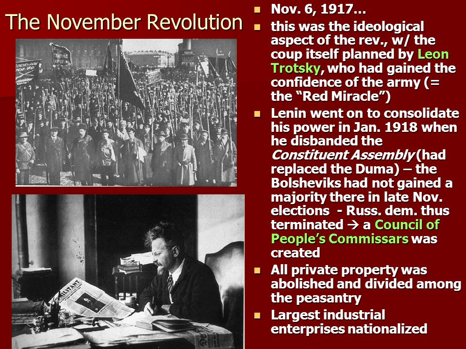 The November Revolution Nov. 6, 1917… Nov. 6, 1917… this was the ideological aspect of the rev., w/ the coup itself planned by Leon Trotsky, who had g