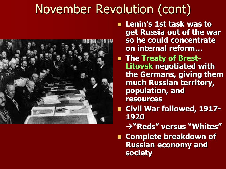 November Revolution (cont) Lenins 1st task was to get Russia out of the war so he could concentrate on internal reform… Lenins 1st task was to get Rus