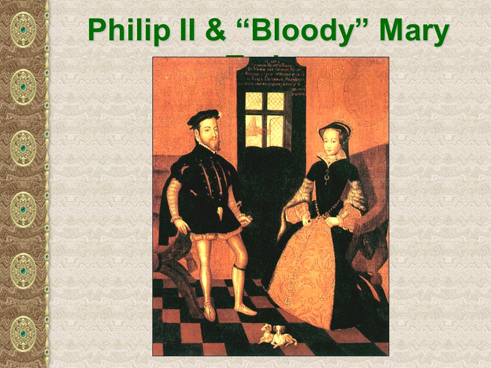 Philip II & Bloody Mary Tudor