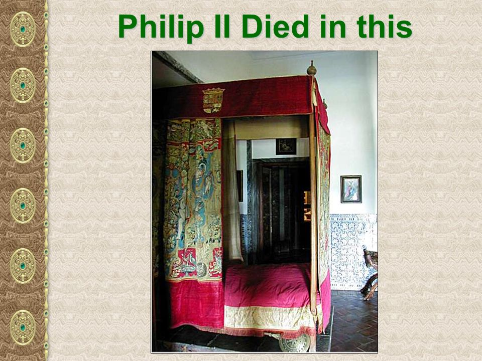 Philip II Died in this Bed