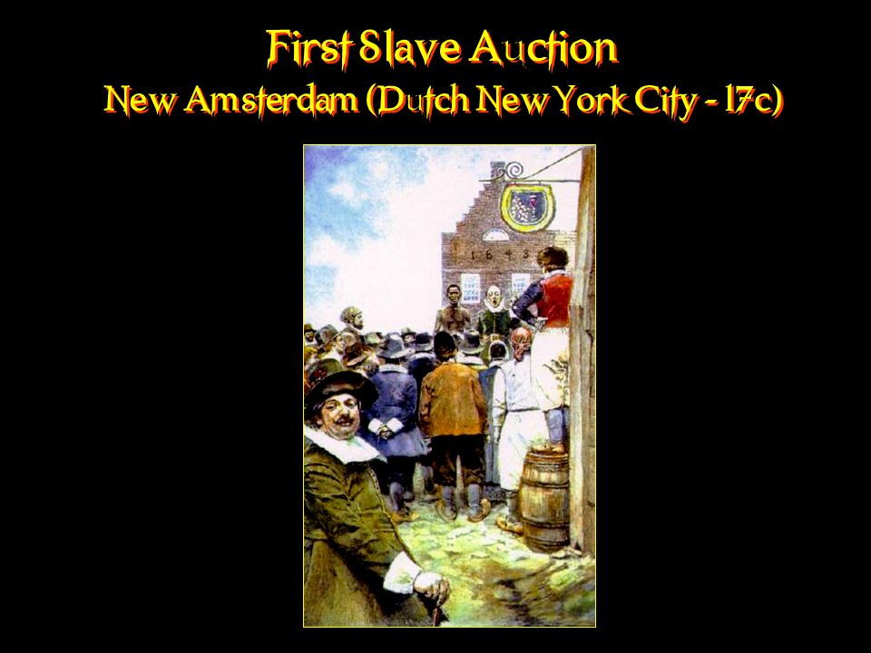 First Slave Auction New Amsterdam (Dutch New York City - 17c)
