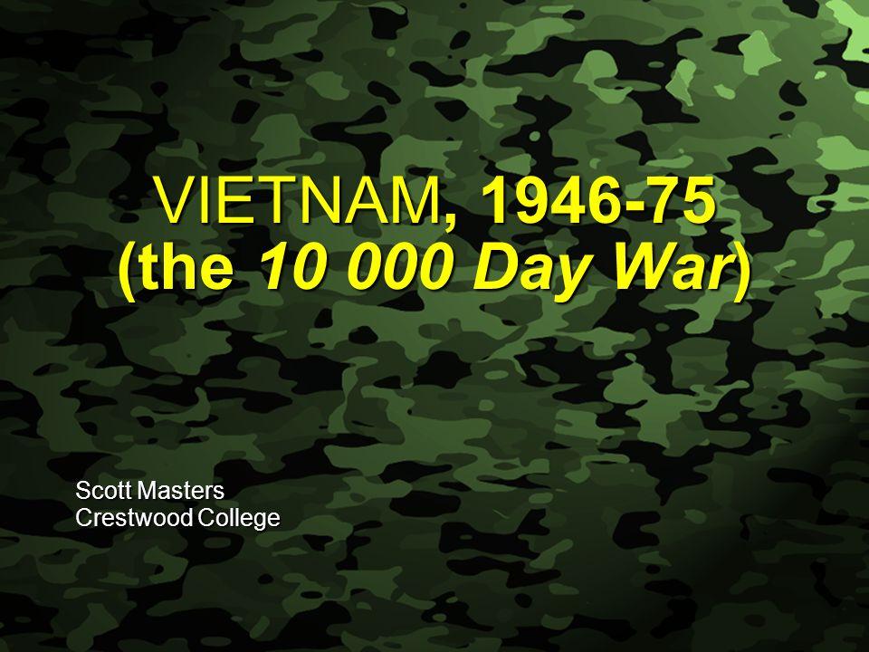 Slide 1 VIETNAM, 1946-75 (the 10 000 Day War) Scott Masters Crestwood College