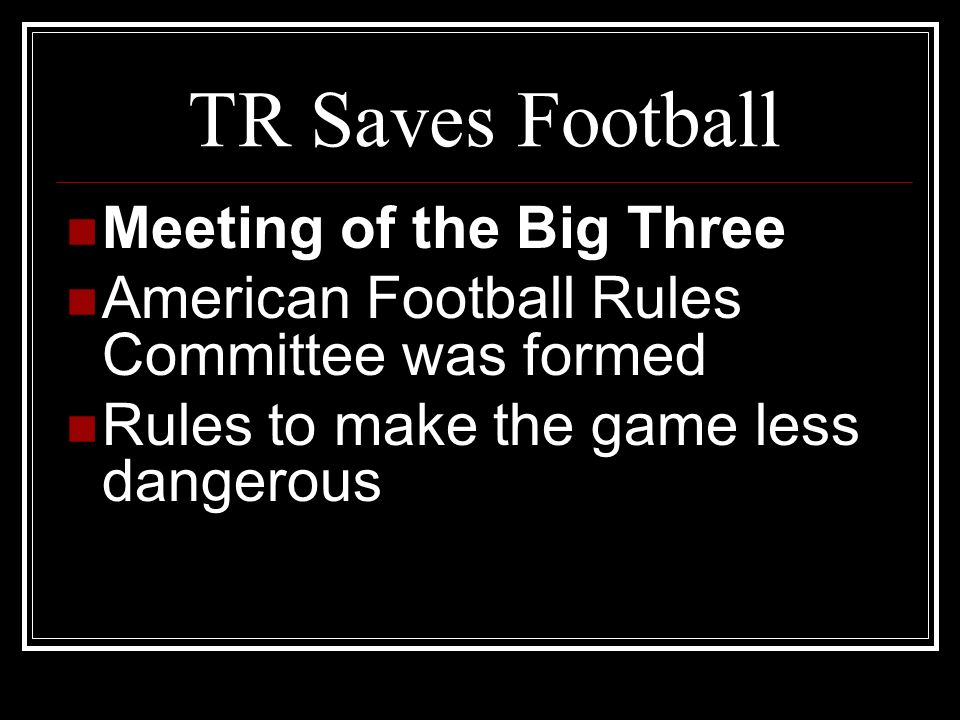 TR Saves Football Meeting of the Big Three American Football Rules Committee was formed Rules to make the game less dangerous