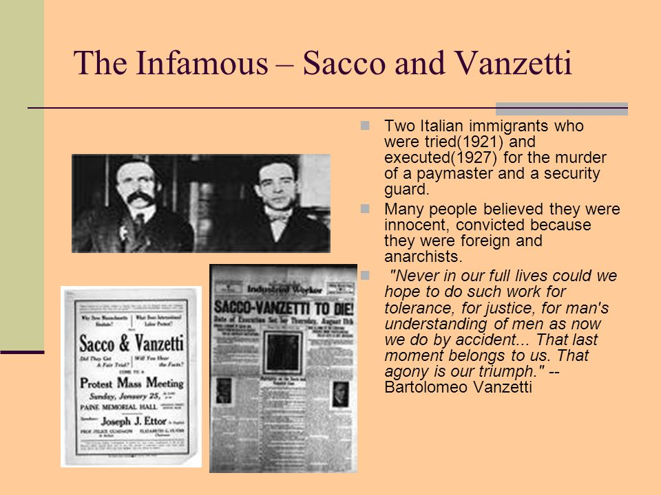 The Infamous – Sacco and Vanzetti Two Italian immigrants who were tried(1921) and executed(1927) for the murder of a paymaster and a security guard. M