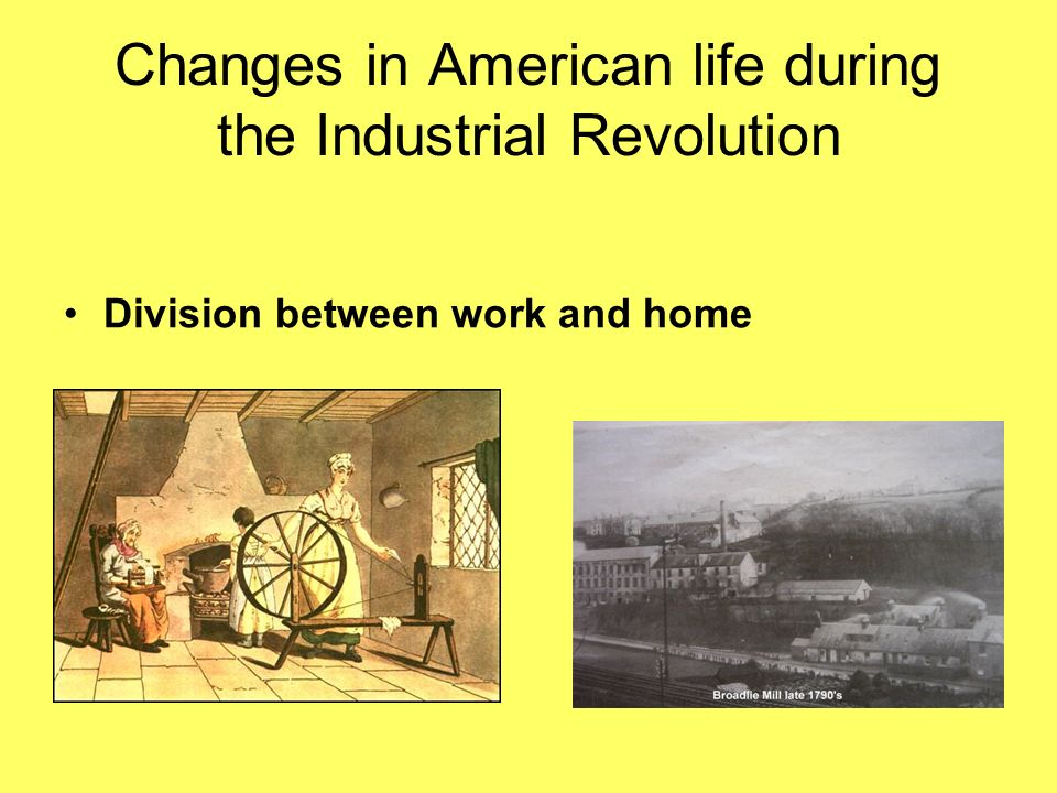 Changes in American life during the Industrial Revolution Division between work and home