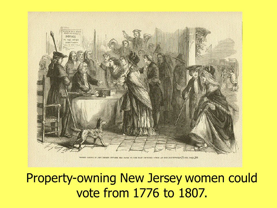 Property-owning New Jersey women could vote from 1776 to 1807.